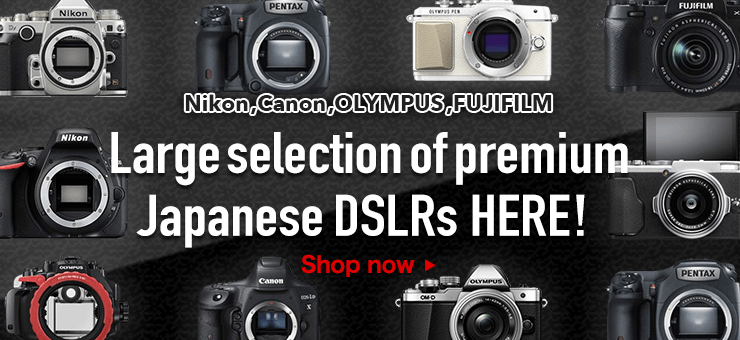 Nikon, Canon, OLYMPUS, FUJIFILM Large selection of premium Japanese DSLRs HERE!