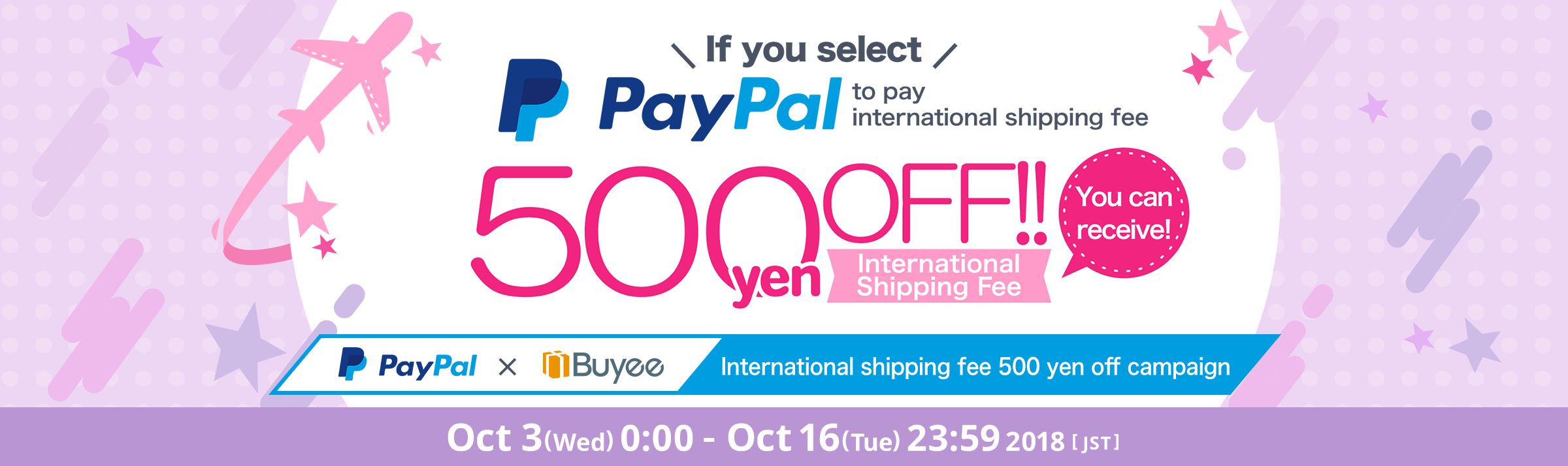 Using PayPal to pay the international shipping fee during the campaign period will grant you a 500 yen discount coupon for your next international shipping.
